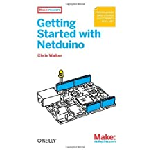 Getting Started with Netduino: Open Source Electronics Projects with .NET by Walker (2012-02-28)