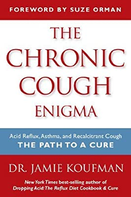 The Chronic Cough Enigma: Acid Reflux, Asthma, and Recalcitrant Cough: The Path to a Cure by Koufman, Jamie (2014) Paperback
