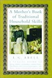 A Mother's Book of Traditional Household Skills, L. G. Abell, 1585742597