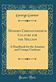 Amazon / Forgotten Books: Modern Chrysanthemum Culture for the Million A Handbook for the Amateur and Cottage Gardener Classic Reprint (George Garner)