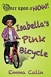 Isabella's Pink Bicycle: - an illustrated, interactive, magical bedtime story chapter book adventure for Kids (Once upon a NOW 2)