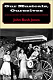 Our Musicals, Ourselves, John Bush Jones, 1584653116