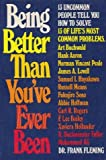 img - for Being better than you've ever been: 13 uncommon people tell you how to solve 13 of life's most common problems (A Reward book) book / textbook / text book