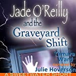 Jade O'Reilly and the Graveyard Shift: A Sweetwater Short Story | Tamara Ward