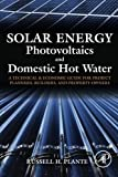 img - for Solar Energy, Photovoltaics, and Domestic Hot Water: A Technical and Economic Guide for Project Planners, Builders, and Property Owners by Russell H. Plante (2014-05-22) book / textbook / text book
