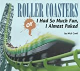 Roller Coasters: Or I Had So Much Fun, I Almost Puked (Carolrhoda Photo Books)