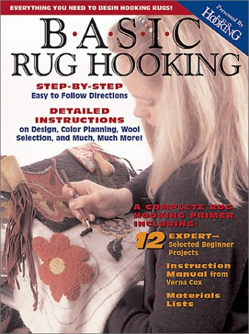 Basic Rug Hooking: Everything You Need to Begin Hooking Rugs (Rug Hooking Magazine)