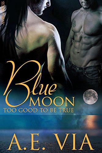 Blue Moon: Too Good To Be True by [Via, A.E.]