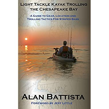 Light Tackle Kayak Trolling the Chesapeake Bay: A Guide to Gear, Location and Trolling Tactics for Striped Bass
