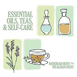 Essential Oils, Teas, & Self Care by [Hunt , Deborah , Hunt , Meaghan ]