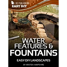 Water Features & Fountains: Easy DIY Landscapes (eHow Easy DIY Kindle Book Series)
