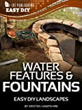 landscape water features Water Features & Fountains: Easy DIY Landscapes (eHow Easy DIY Kindle Book Series)