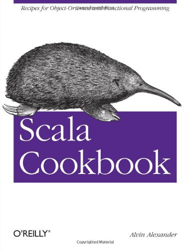 Scala Cookbook: Recipes for Object-Oriented and Functional Programming by O'Reilly Media