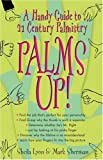 Book cover image for Palms Up!: A Handy Guide to 21st Century Palmistry