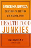 Health Food Junkies, Steven Bratman and David Knight, 0767906306