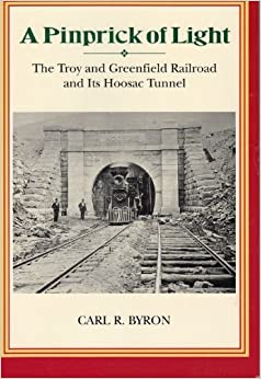 A Pinprick of Light: The Troy & Greenfield Railroad & Its Hoosac Tunnel