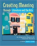 Creating Meaning Through Literature and the Arts: An Integration Resource for Classroom Teachers (2nd Edition)