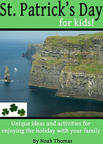 St. Patrick's Day for Kids!: Unique ideas and activities for enjoying the holiday with your family by [Thomas, Noah, Publishing, Media Dial]