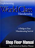 Implementing World Class Manufacturing : A Bridge to Your Manufacturing Survival, Rubrich, Larry and Watson, Madelyn, 0966290607