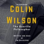 The Guerilla Philosopher: Colin Wilson and Existentialism (Colin Wilson Studies) | Tim Dalgleish