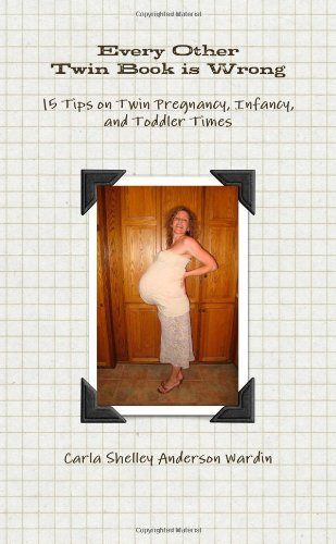 Every Other Twin Book is Wrong: 15 Tips on Twin Pregnancy, Infancy, and Toddler Times ebook