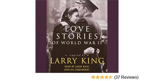 Love Stories Of World War Ii Larry King Jill Eikenberry