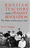 Russian Teachers and Peasant Revolution : The Politics of Education In 1905, Seregny, Scott J., 025335031X