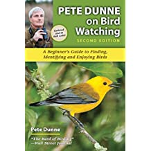 Pete Dunne on Bird Watching: A Beginner's Guide to Finding, Identifying and Enjoying Birds