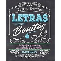 Letras Bonitas: Caligrafía y lettering en cuarenta y dos estilos modernos