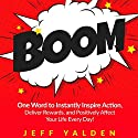 BOOM: One Word to Instantly Inspire Action, Deliver Rewards, and Positively Affect Your Life Every Day! Audiobook by Jeff Yalden Narrated by Jeff Yalden