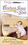 chicken soup christian kids - Chicken Soup for the Soul: Christian Kids - 31 Stories about The People We Know in Heaven, Giving, God's Creatures, and His Signs for Christian Kids and Their Parents