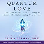 Quantum Love: Use Your Body's Atomic Energy to Create the Relationship You Desire | Laura Berman