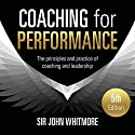 Coaching for Performance, 5th Edition: The Principles and Practice of Coaching and Leadership: Fully Revised 25th Anniversary Edition Audiobook by John Whitmore Narrated by Richard Lyddon
