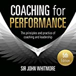 Coaching for Performance, 5th Edition: The Principles and Practice of Coaching and Leadership: Fully Revised 25th Anniversary Edition | John Whitmore