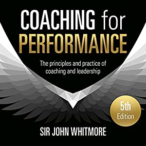 Coaching for Performance, 5th Edition: The Principles and Practice of Coaching and Leadership Audiobook