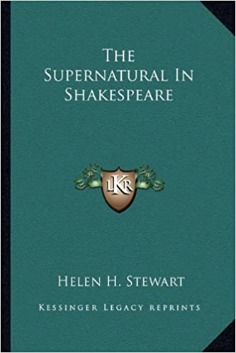 the supernatural in shakespeare helen h stewart  the supernatural in shakespeare helen h stewart 9781162944852 com books