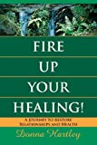 img - for Fire Up Your Healing: A Journey to Restore Relationships and Health book / textbook / text book