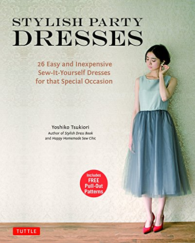Stylish Party Dresses: 26 Easy and Inexpensive Sew-It-Yourself Dresses for that Special Occasion -