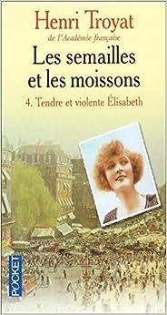 Les Semailles et les Moissons, Tome 4 : Tendre et violente Elisabeth