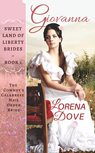 Giovanna: The Cowboy's Calabrese Mail Order Bride (Sweet Land of Liberty Brides Book 1) by [Dove, Lorena]
