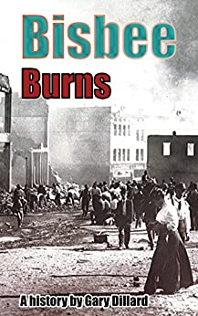 Bisbee Burns: The City's Most Destructive Fires and the Creation of a Fire Department (Epic of Bisbee) by [Dillard, Gary]