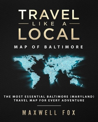 Travel Like a Local - Map of Baltimore: The Most Essential Baltimore (Maryland) Travel Map for Every ()