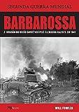 Barbarossa. A Invasão da União Soviética Pela Alemanha Nazista em 1941