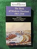 The Birth of Modern Cleveland, 1865-1930, Edward M. Miggins, Thomas F. Campbell, 0911704361