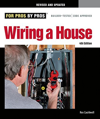 Wiring a House, 4th Edition (For Pros By Pros) by Rex Cauldwell (01 Wiring)