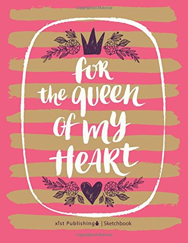 For the Queen of My Heart Sketchbook: Blank Sketchbook, Extra large, Draw, Sketch, and Doodle Pad, 120 pages, White paper, (8.5 x 11) inches (Sketchbooks for Kids and Adults)