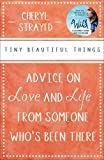 Tiny Beautiful Things: Advice on Love and Life from Someone Who's Been There by Cheryl Strayed (May 1, 2013) Paperback