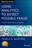 Using Analytics to Detect Possible Fraud: Tools and Techniques (Wiley Corporate F&A)
