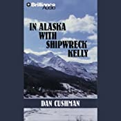 In Alaska with Shipwreck Kelly: A Five Star Western   Dan Cushman
