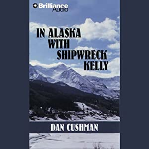 In Alaska with Shipwreck Kelly Audiobook